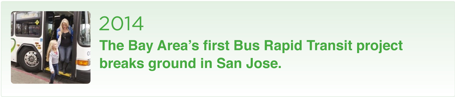 2014 The Bay Area's first Bus Rapid Transit project breaks ground in San Jose