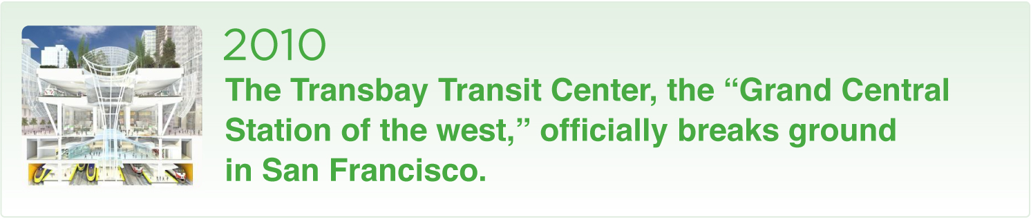 2010 The TransBay Transit Center breaks ground in SF