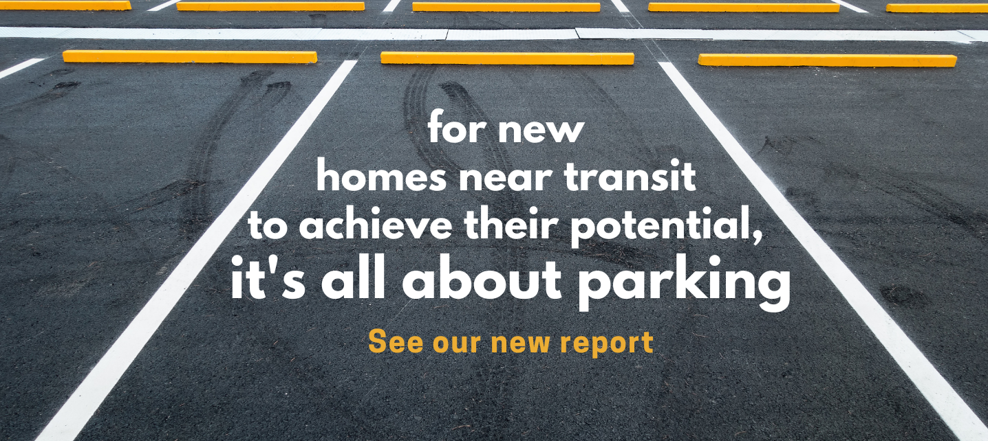 Image of empty parking spaces with the text: For new homes near transit to achieve their potential, it's all about parking. See our new report