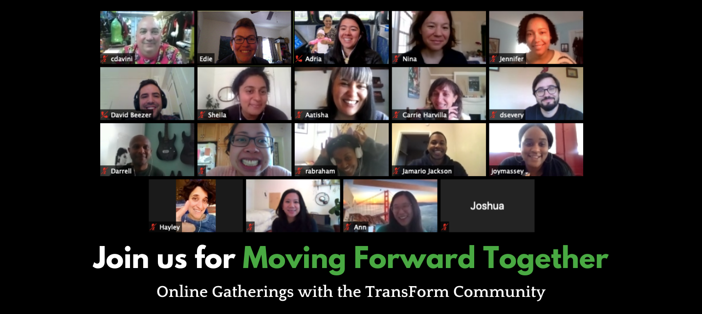 TransForm staff members on a Zoom call - text: Moving Forward Together - Online Virtual Gatherings with the TransForm Community