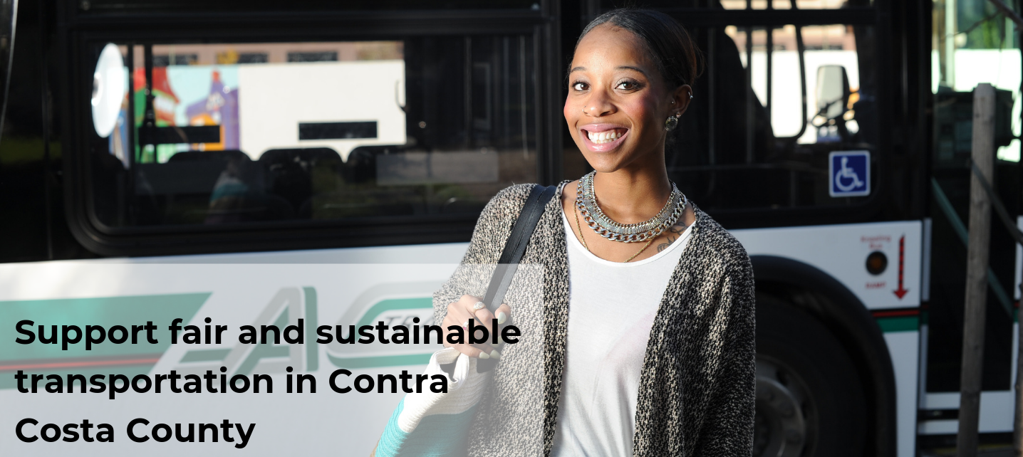 "Picture of woman in front of an AC Transit but. The text reads ""Support fair and sustainable transportation in Contra Costa County"""