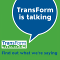 "speech bubble with the text, ""TransForm is talking"" coming from the TransForm logo. Underneath is the text, ""Find out what we're saying."""